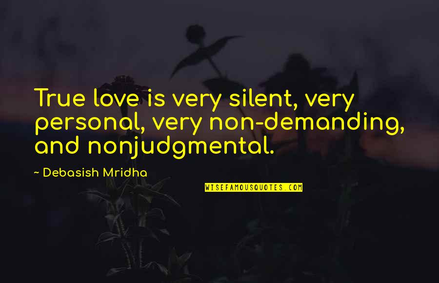 True Love Quotes Quotes By Debasish Mridha: True love is very silent, very personal, very