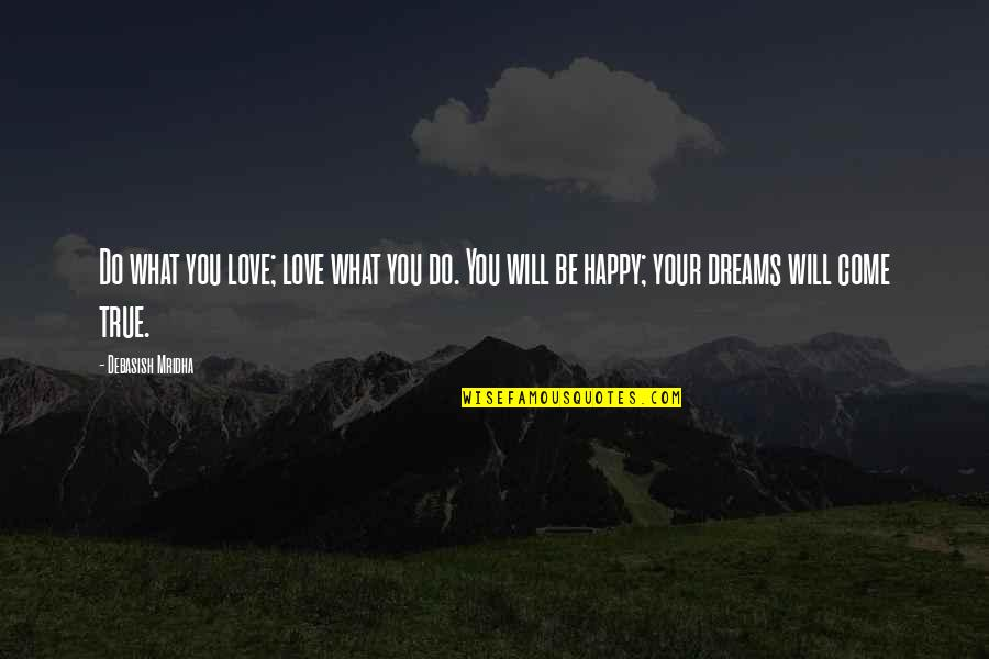 True Love Quotes Quotes By Debasish Mridha: Do what you love; love what you do.