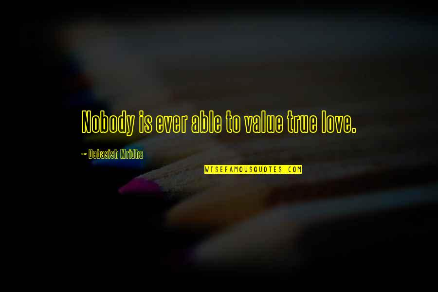 True Love Quotes Quotes By Debasish Mridha: Nobody is ever able to value true love.