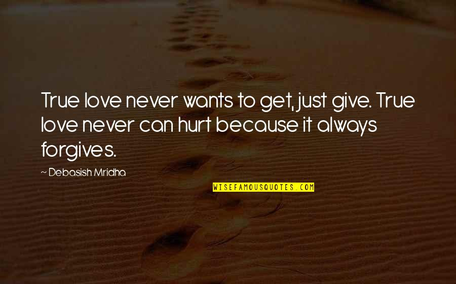 True Love Quotes Quotes By Debasish Mridha: True love never wants to get, just give.