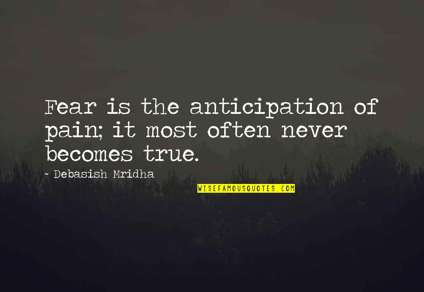 True Love Quotes Quotes By Debasish Mridha: Fear is the anticipation of pain; it most