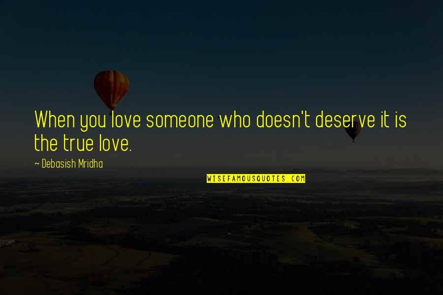 True Love Quotes Quotes By Debasish Mridha: When you love someone who doesn't deserve it