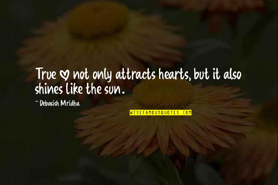 True Love Quotes Quotes By Debasish Mridha: True love not only attracts hearts, but it