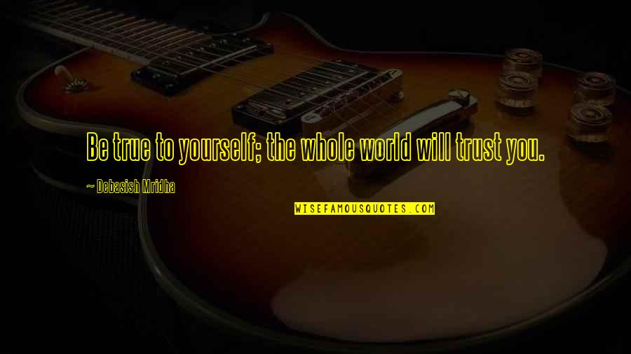 True Love Quotes Quotes By Debasish Mridha: Be true to yourself; the whole world will