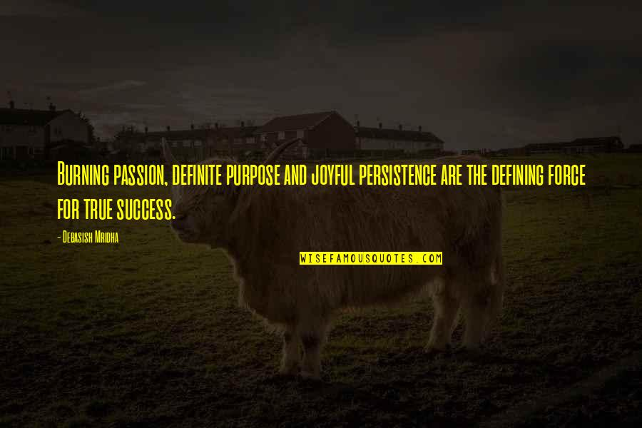 True Love Quotes Quotes By Debasish Mridha: Burning passion, definite purpose and joyful persistence are