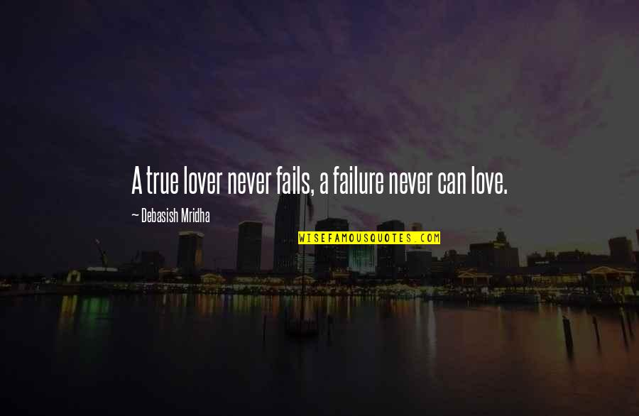 True Love Quotes Quotes By Debasish Mridha: A true lover never fails, a failure never