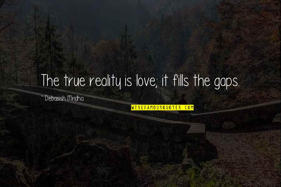 True Love Quotes Quotes By Debasish Mridha: The true reality is love; it fills the