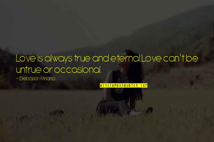True Love Quotes Quotes By Debasish Mridha: Love is always true and eternal.Love can't be