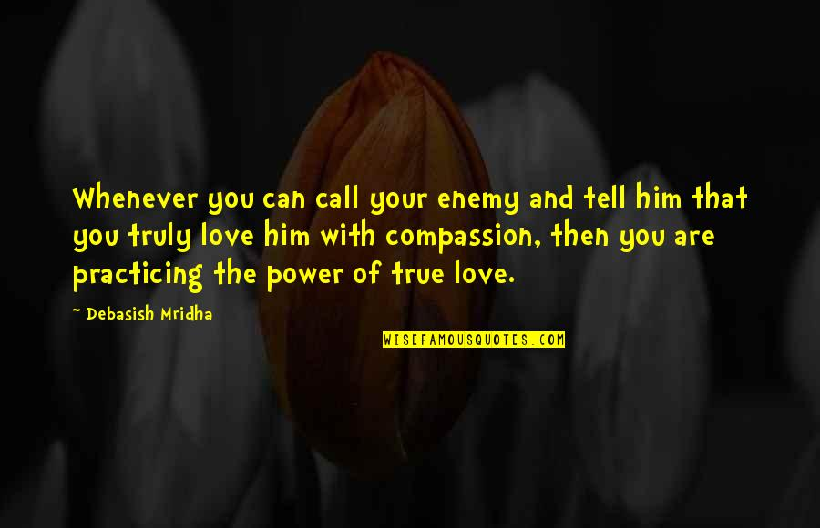 True Love Quotes Quotes By Debasish Mridha: Whenever you can call your enemy and tell