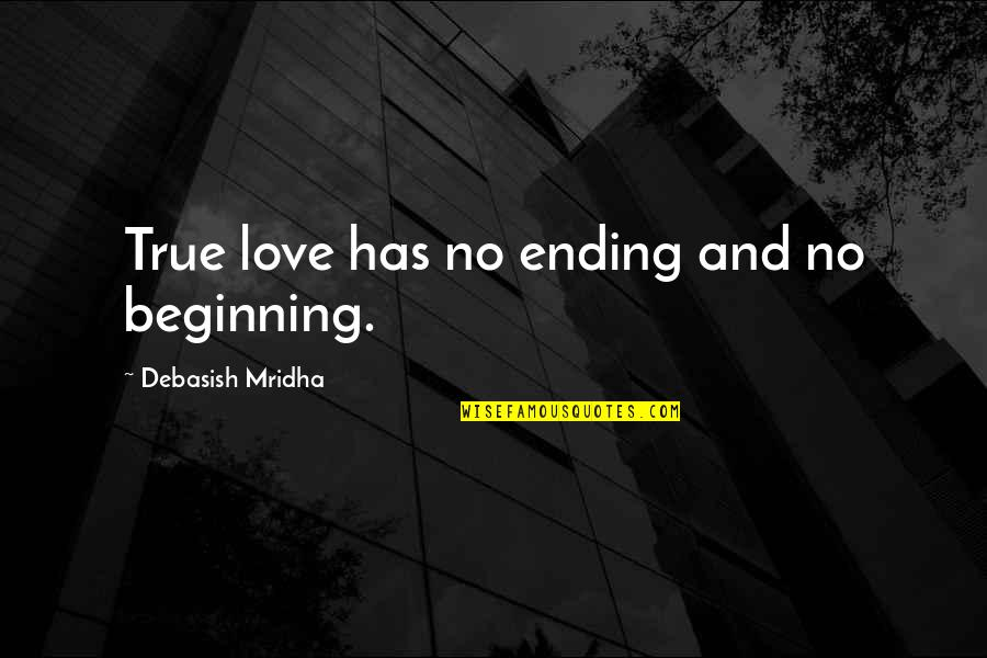 True Love Quotes Quotes By Debasish Mridha: True love has no ending and no beginning.