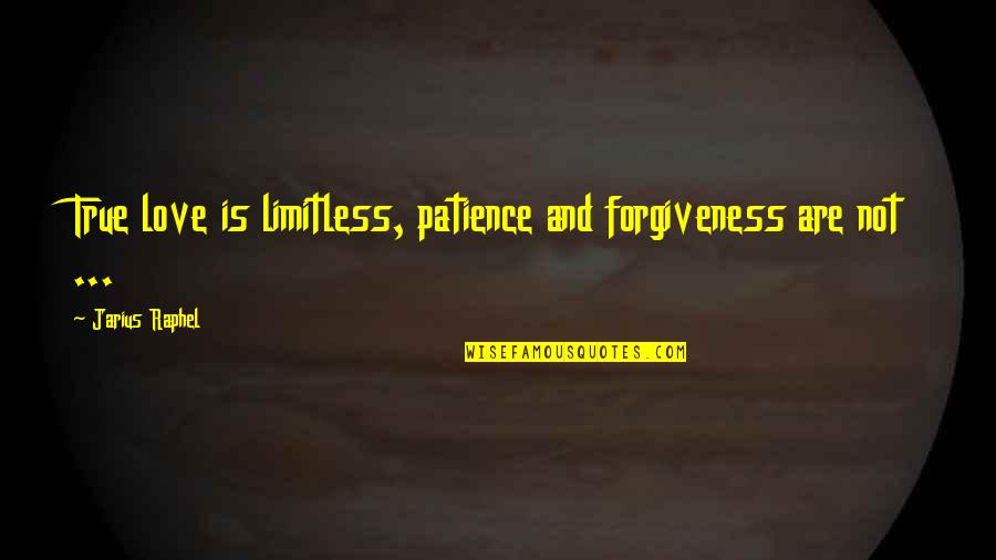 True Love Quotes Quotes By Jarius Raphel: True love is limitless, patience and forgiveness are