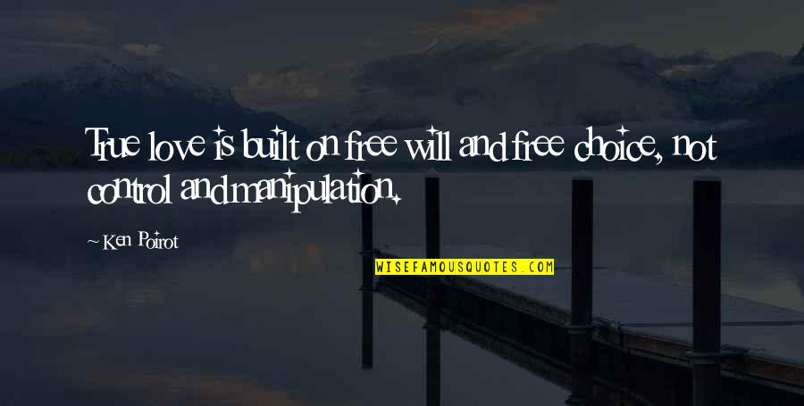 True Love Quotes Quotes By Ken Poirot: True love is built on free will and
