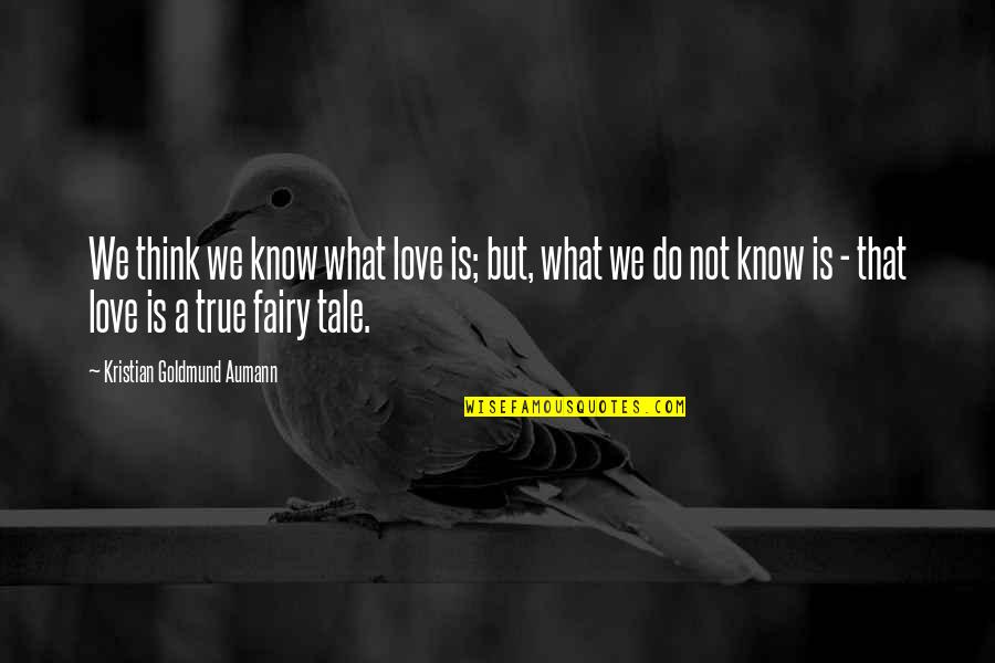 True Love Quotes Quotes By Kristian Goldmund Aumann: We think we know what love is; but,