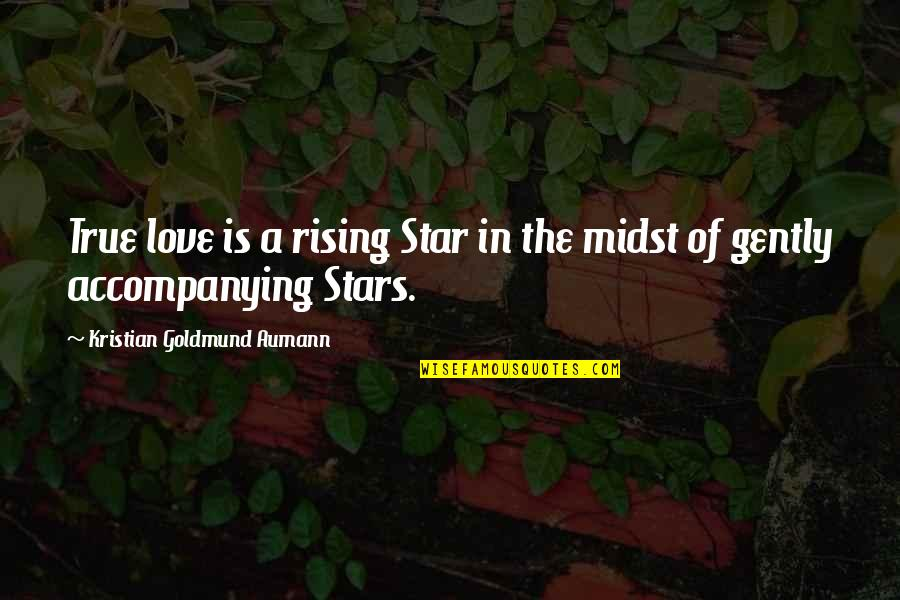 True Love Quotes Quotes By Kristian Goldmund Aumann: True love is a rising Star in the