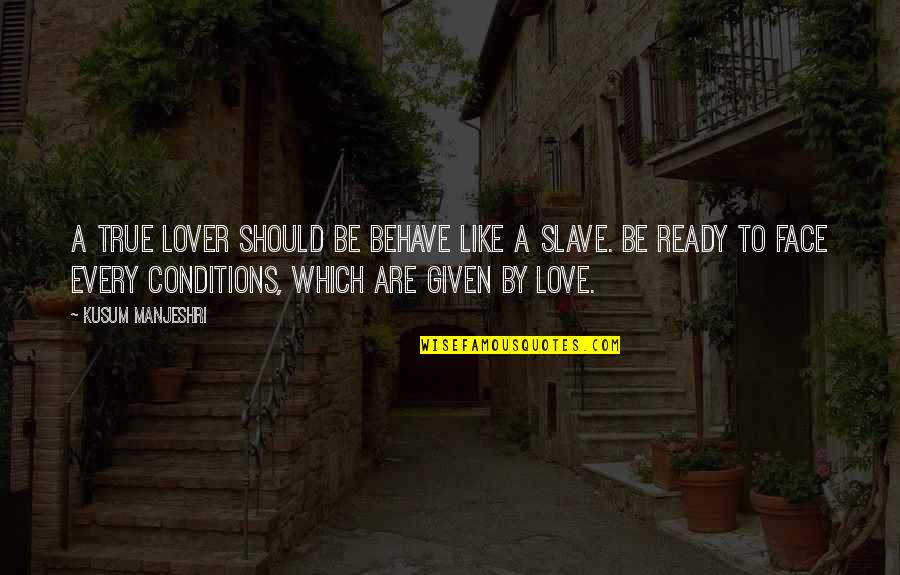 True Love Quotes Quotes By Kusum Manjeshri: A true lover should be Behave like a