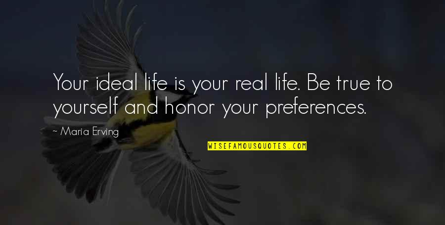 True Love Quotes Quotes By Maria Erving: Your ideal life is your real life. Be