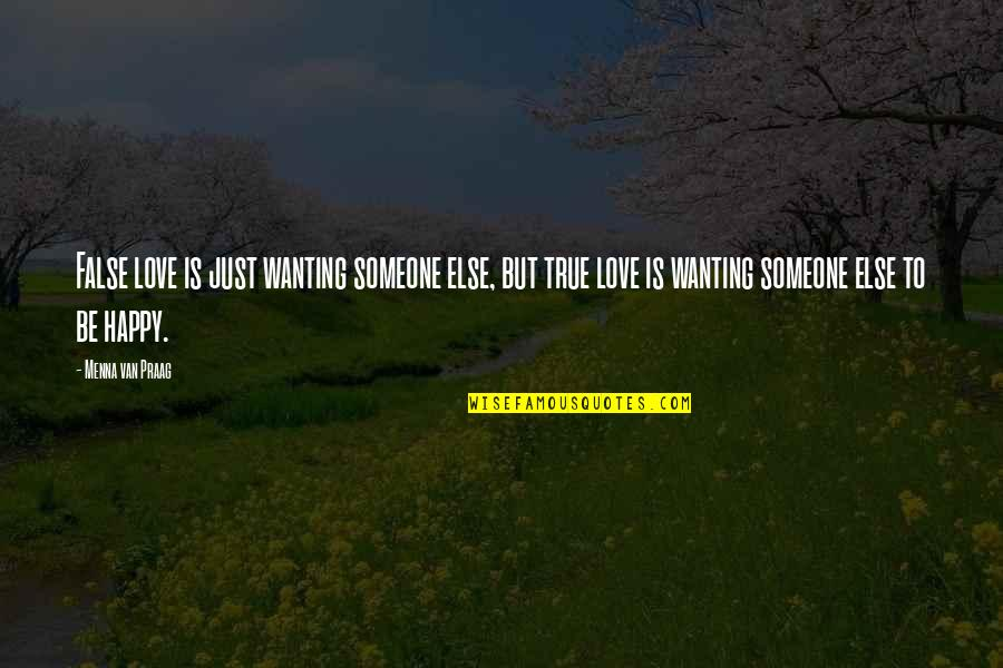 True Love Quotes Quotes By Menna Van Praag: False love is just wanting someone else, but