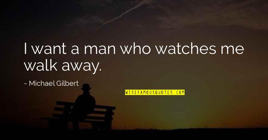True Love Quotes Quotes By Michael Gilbert: I want a man who watches me walk