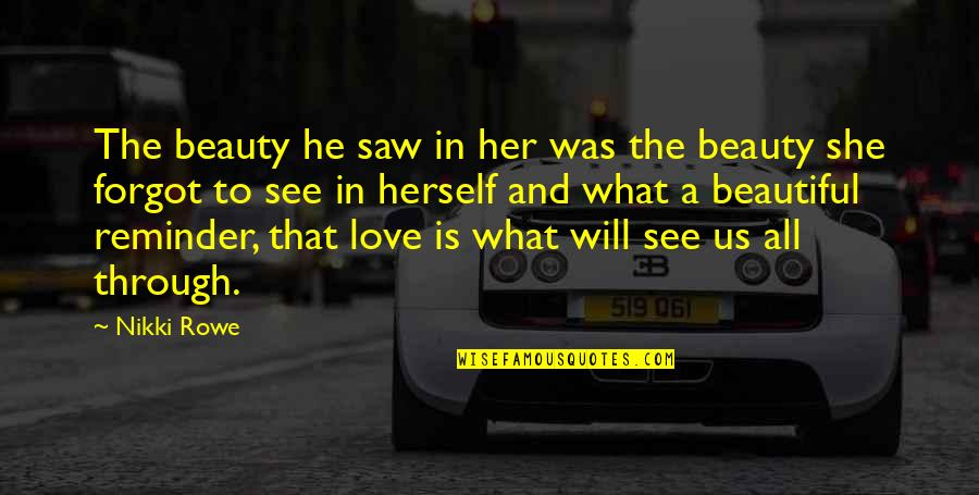 True Love Quotes Quotes By Nikki Rowe: The beauty he saw in her was the