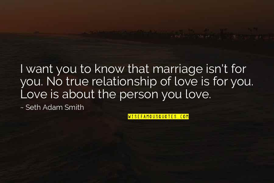 True Love Quotes Quotes By Seth Adam Smith: I want you to know that marriage isn't