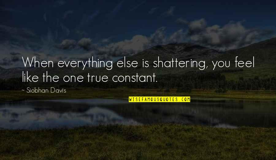 True Love Quotes Quotes By Siobhan Davis: When everything else is shattering, you feel like