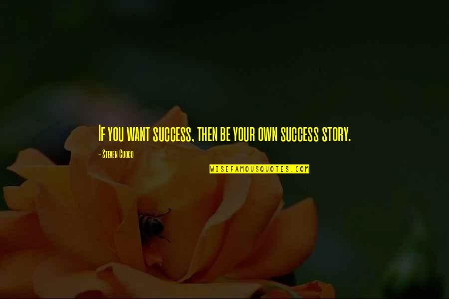 True Love Quotes Quotes By Steven Cuoco: If you want success, then be your own