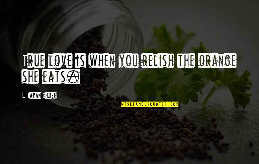 True Love Quotes Quotes By Tapan Ghosh: True love is when you relish the orange