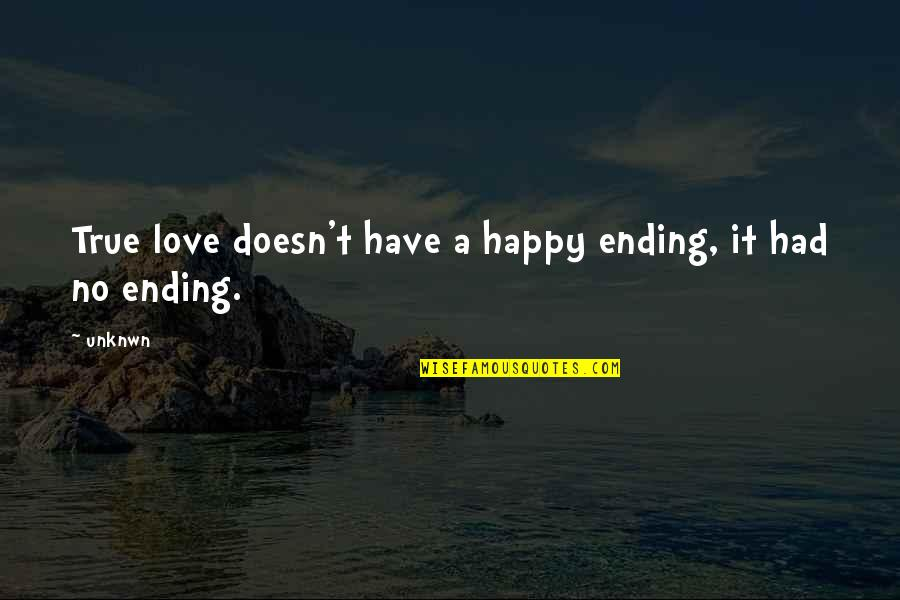 True Love Quotes Quotes By Unknwn: True love doesn't have a happy ending, it