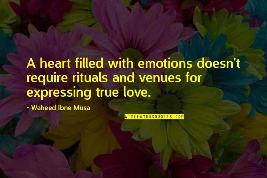 True Love Quotes Quotes By Waheed Ibne Musa: A heart filled with emotions doesn't require rituals