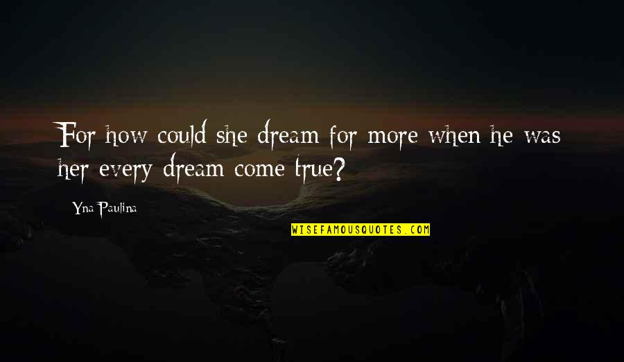 True Love Quotes Quotes By Yna Paulina: For how could she dream for more when