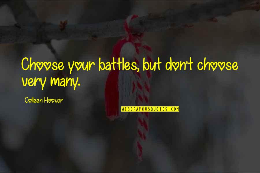 True Love Weird Quotes By Colleen Hoover: Choose your battles, but don't choose very many.