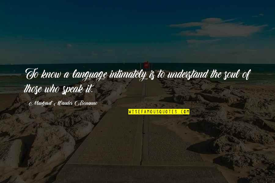 True Love Weird Quotes By Margaret Wander Bonanno: To know a language intimately is to understand