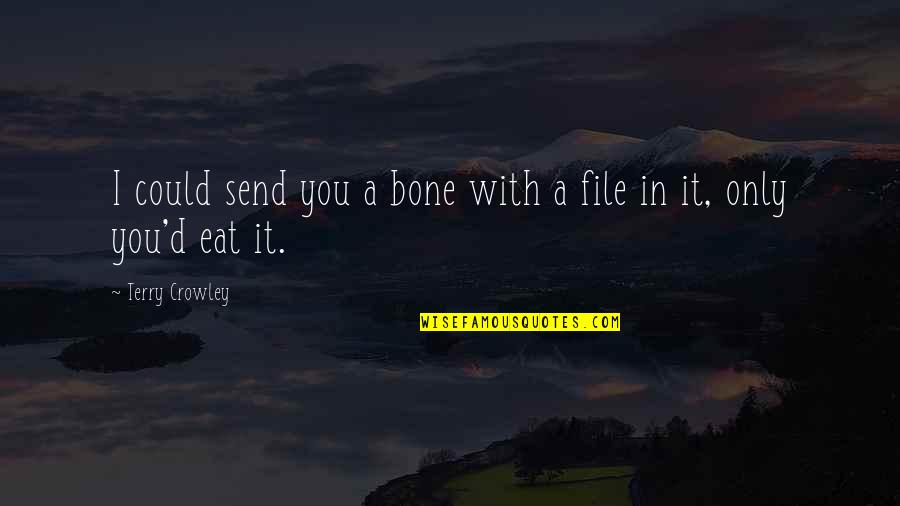 True Love Weird Quotes By Terry Crowley: I could send you a bone with a