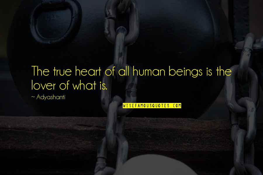 True Lovers Quotes By Adyashanti: The true heart of all human beings is