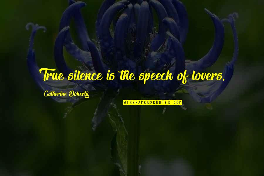 True Lovers Quotes By Catherine Doherty: True silence is the speech of lovers.