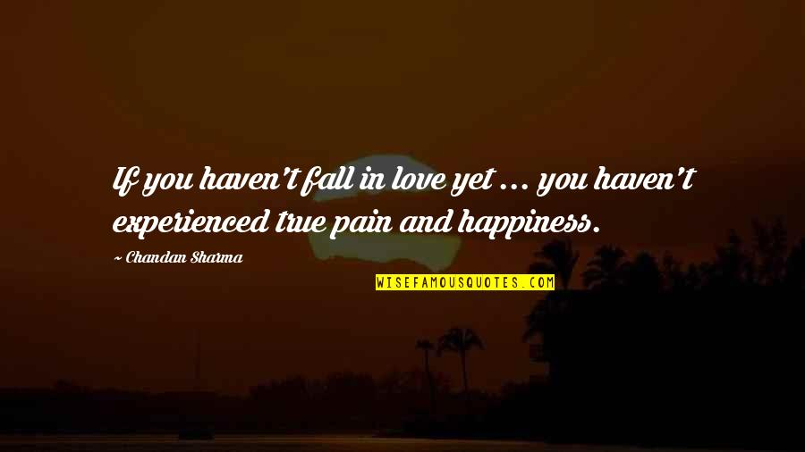 True Lovers Quotes By Chandan Sharma: If you haven't fall in love yet ...