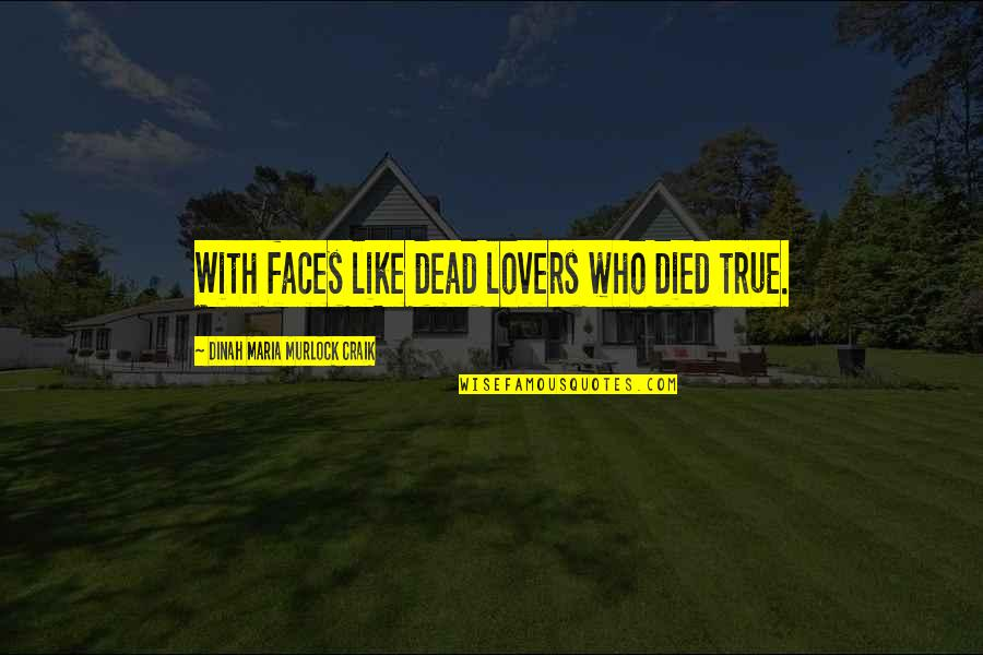 True Lovers Quotes By Dinah Maria Murlock Craik: With faces like dead lovers who died true.