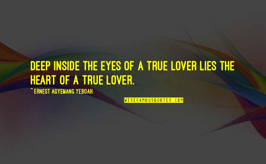 True Lovers Quotes By Ernest Agyemang Yeboah: deep inside the eyes of a true lover