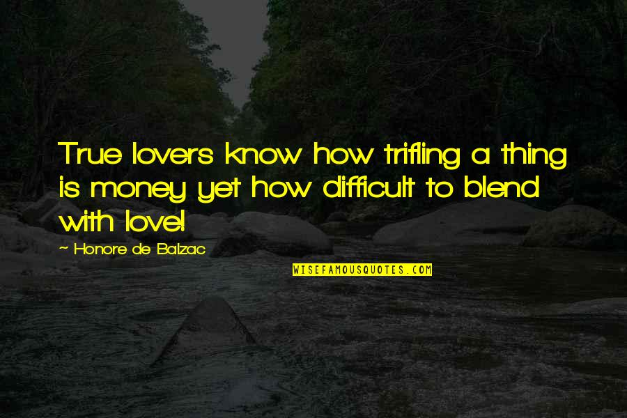 True Lovers Quotes By Honore De Balzac: True lovers know how trifling a thing is
