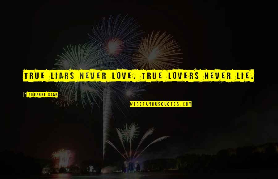 True Lovers Quotes By Jeffree Star: True liars never love. True lovers never lie.