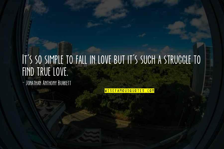 True Lovers Quotes By Jonathan Anthony Burkett: It's so simple to fall in love but