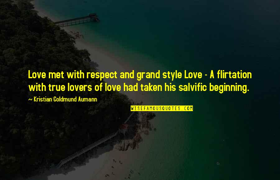 True Lovers Quotes By Kristian Goldmund Aumann: Love met with respect and grand style Love