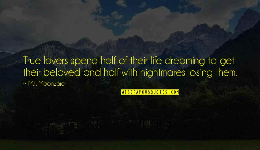 True Lovers Quotes By M.F. Moonzajer: True lovers spend half of their life dreaming