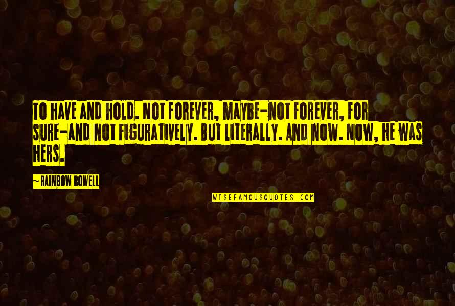 True Lovers Quotes By Rainbow Rowell: To have and hold. Not forever, maybe-not forever,
