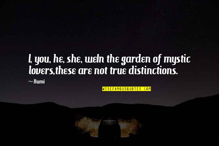 True Lovers Quotes By Rumi: I, you, he, she, weIn the garden of