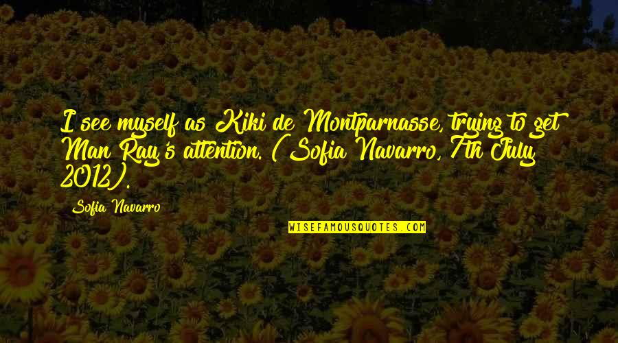 True Lovers Quotes By Sofia Navarro: I see myself as Kiki de Montparnasse, trying