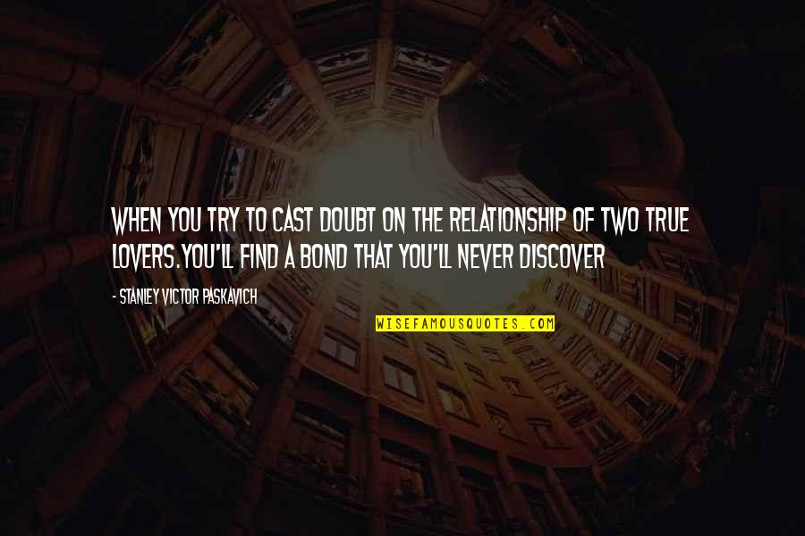 True Lovers Quotes By Stanley Victor Paskavich: When you try to cast doubt on the