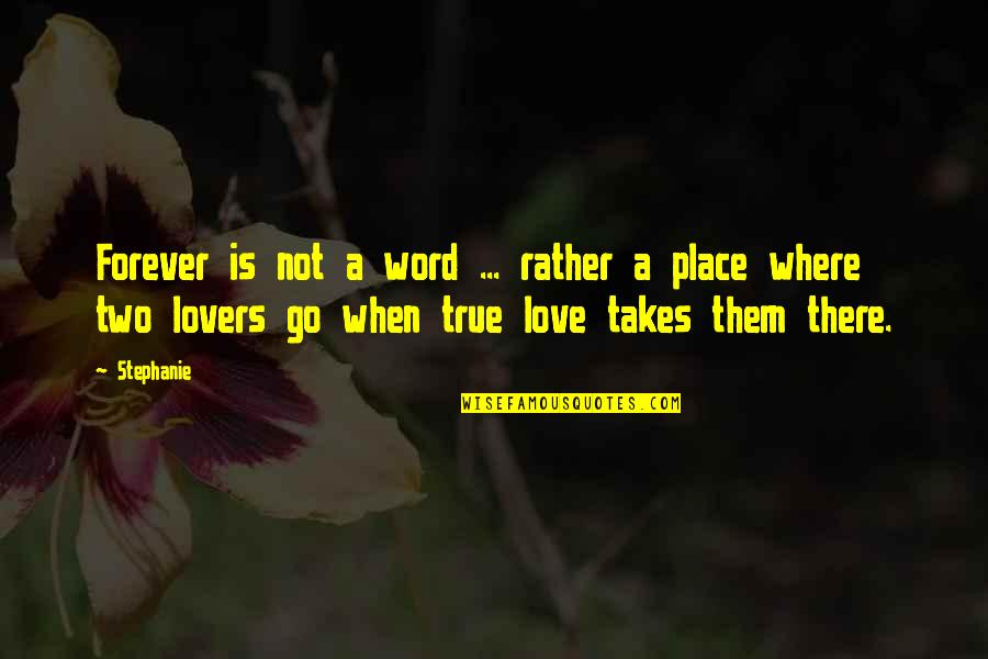 True Lovers Quotes By Stephanie: Forever is not a word ... rather a