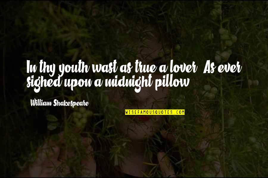 True Lovers Quotes By William Shakespeare: In thy youth wast as true a lover,