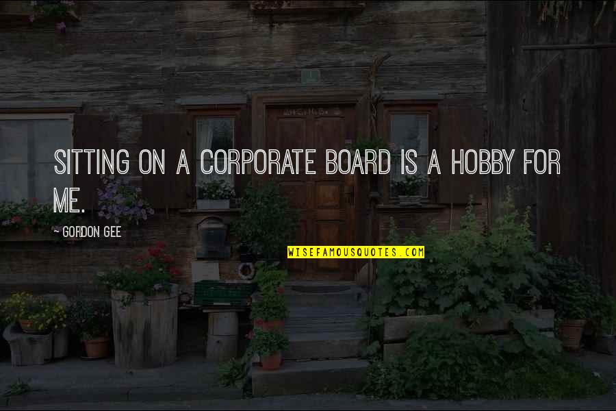 True Meaning Of Friendship Quotes By Gordon Gee: Sitting on a corporate board is a hobby